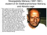 nisargadatta maharaj 1897 1981 student of sri siddharameshwar maharaj and advaita sage
