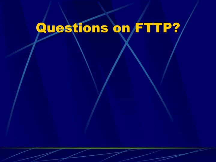 Questions on FTTP?