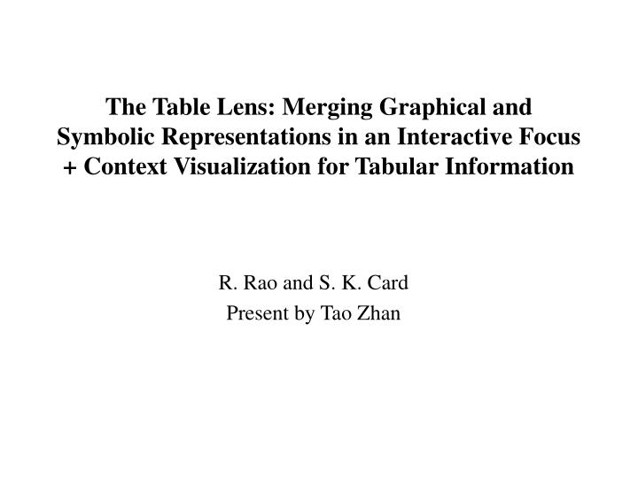 The Table Lens: Merging Graphical and Symbolic Representations in an Interactive Focus + Context Visualization for Tabular Information