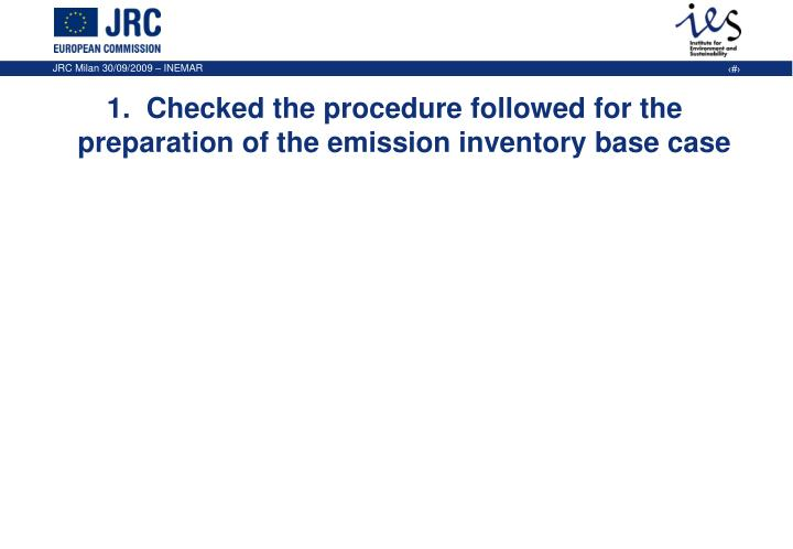 1.  Checked the procedure followed for the preparation of the emission inventory base case