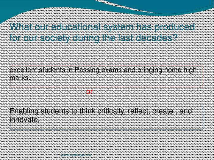 What our educational system has produced for our society during the last decades?