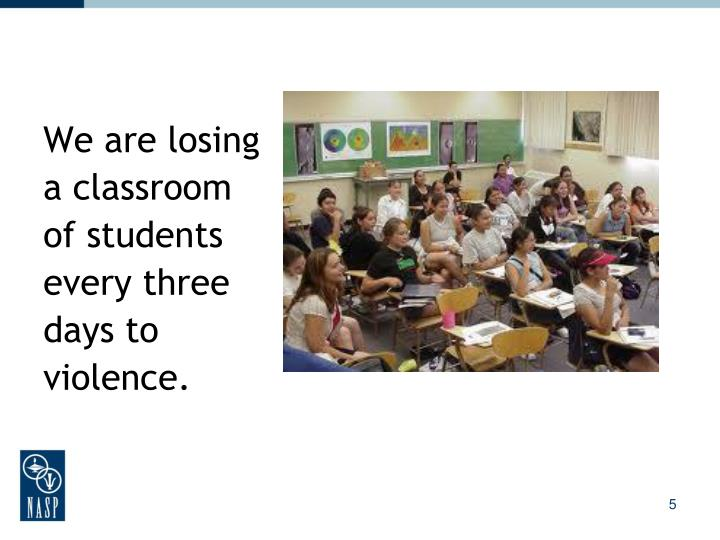 We are losing a classroom of students every three days to violence.