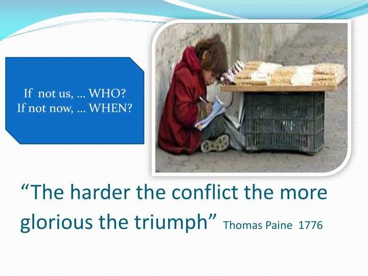 """The harder the conflict the more glorious the triumph"""