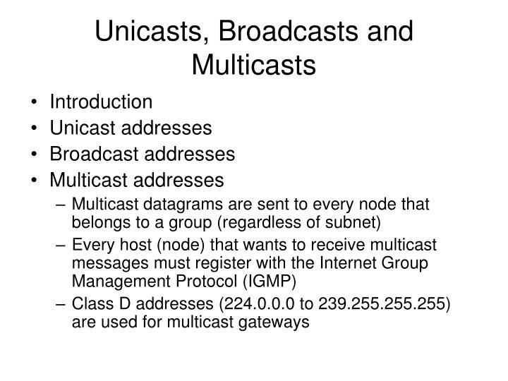 Unicasts, Broadcasts and Multicasts