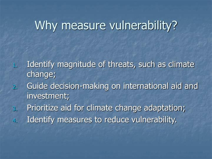 Why measure vulnerability?