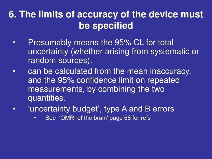 6. The limits of accuracy of the device must be specified