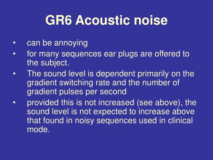 GR6 Acoustic noise