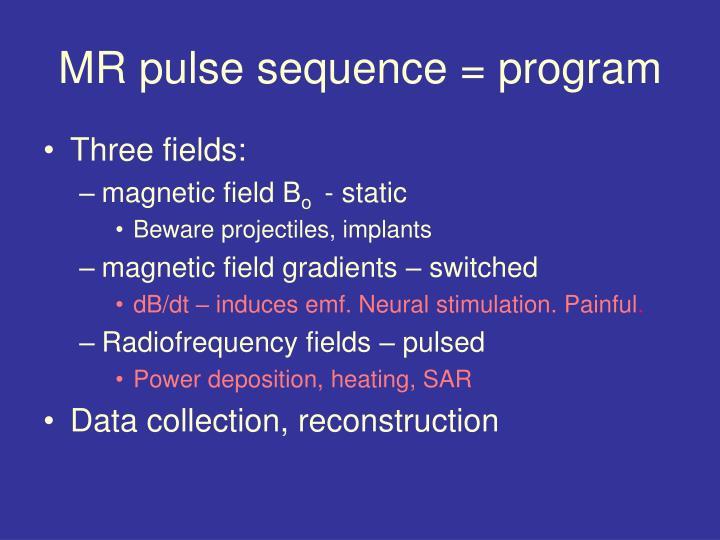 MR pulse sequence = program