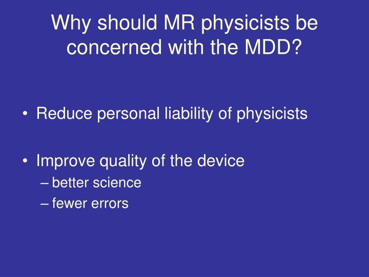 Why should MR physicists be concerned with the MDD?