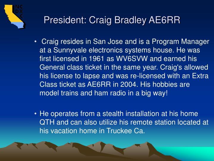 President: Craig Bradley AE6RR