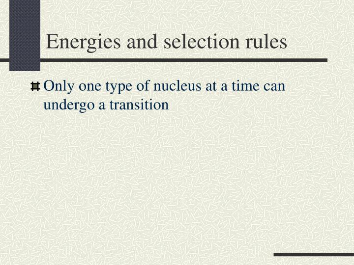 Energies and selection rules