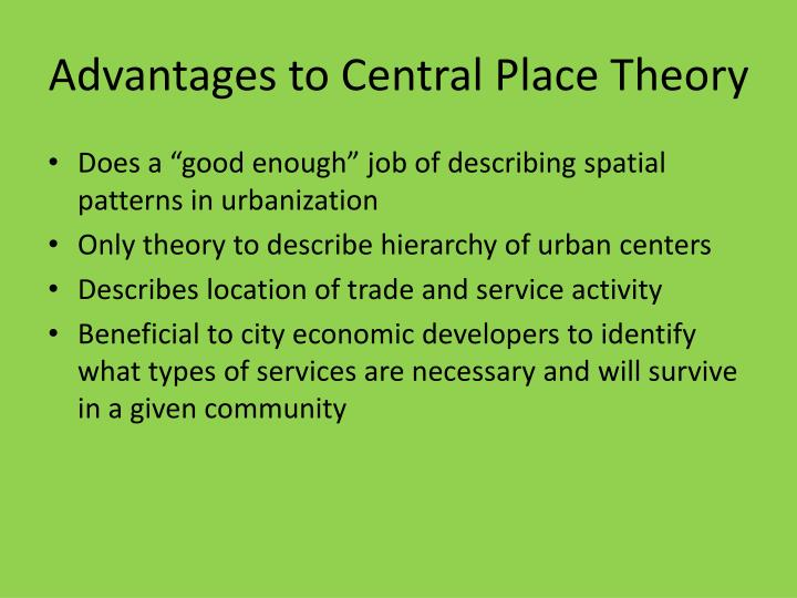 Advantages to Central Place Theory