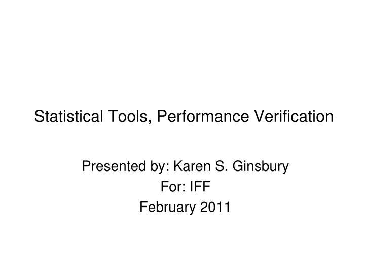 Statistical Tools, Performance Verification