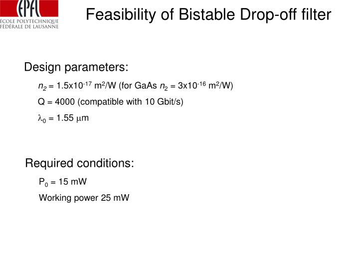 Feasibility of Bistable Drop-off filter