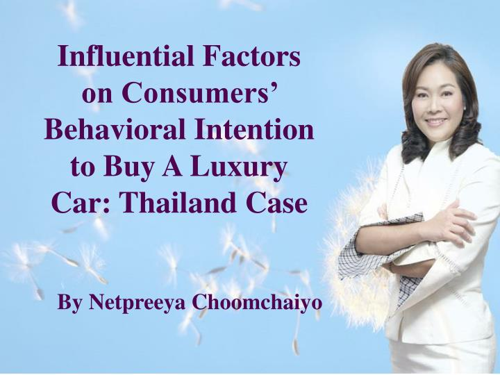 Influential Factors on Consumers' Behavioral Intention to Buy A Luxury Car: Thailand Case
