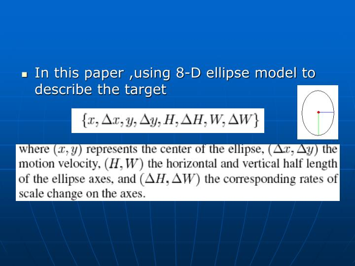 In this paper ,using 8-D ellipse model to describe the target