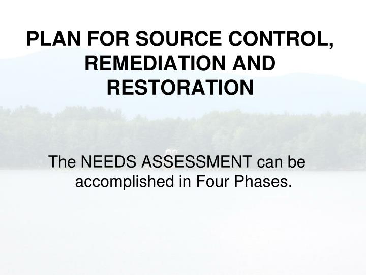 PLAN FOR SOURCE CONTROL, REMEDIATION AND RESTORATION