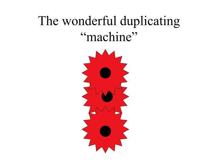 "The wonderful duplicating ""machine"""