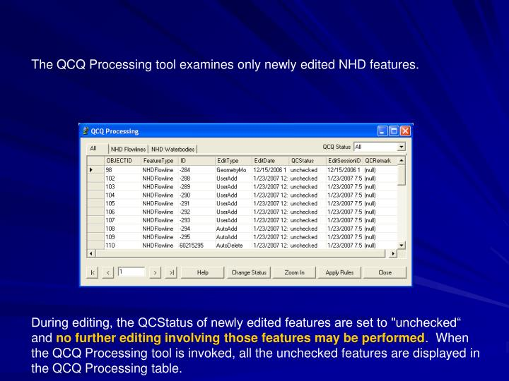 The QCQ Processing tool examines only newly edited NHD features.