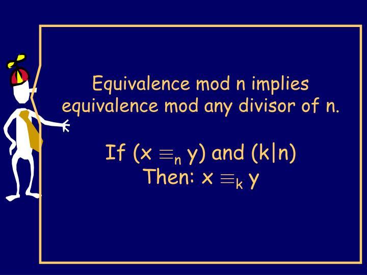Equivalence mod n implies equivalence mod any divisor of n.