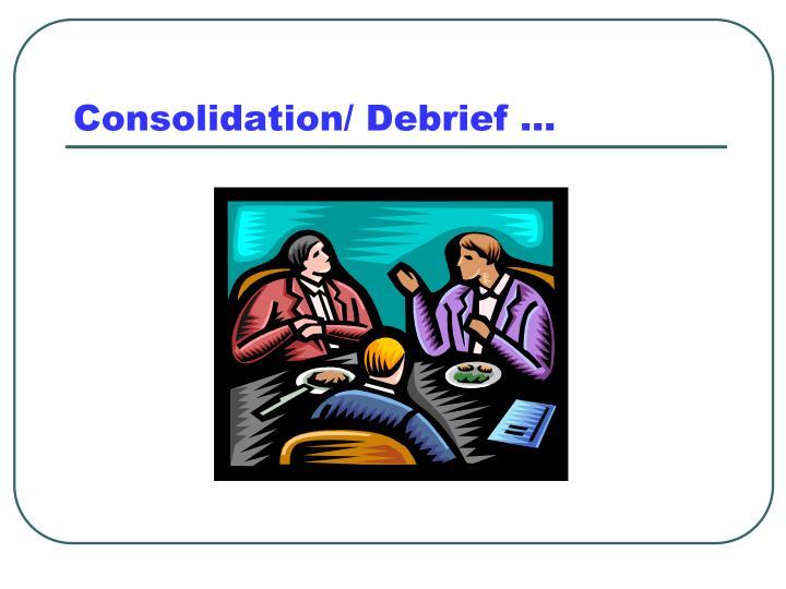 Consolidation/ Debrief …