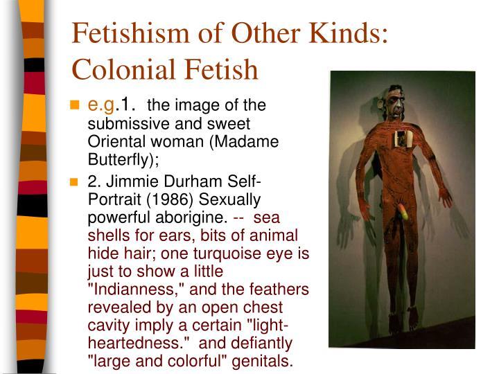 Fetishism of Other Kinds: Colonial Fetish