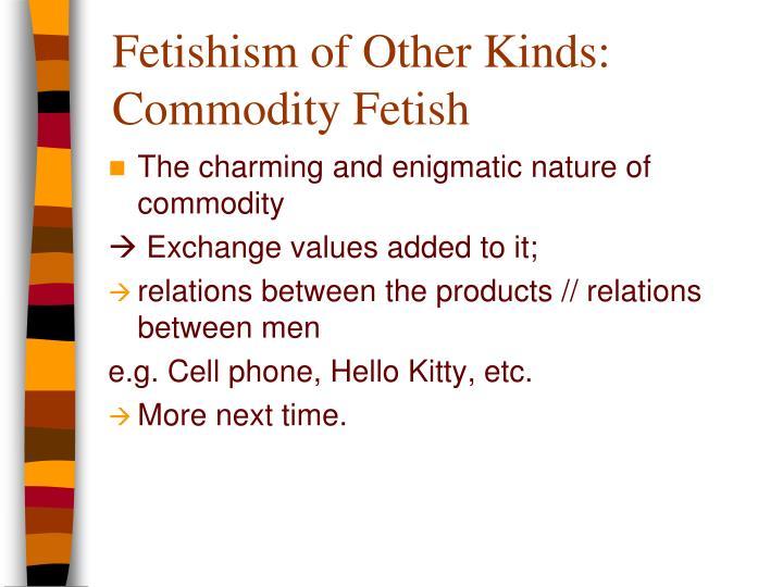 Fetishism of Other Kinds: Commodity Fetish
