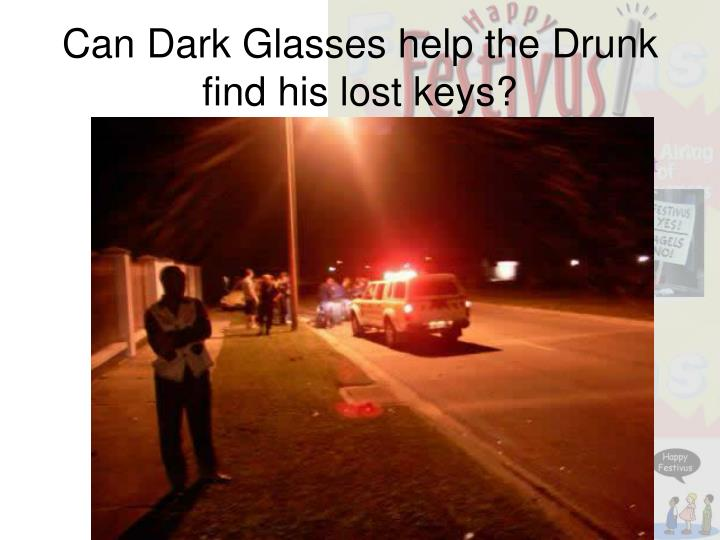 Can Dark Glasses help the Drunk find his lost keys?