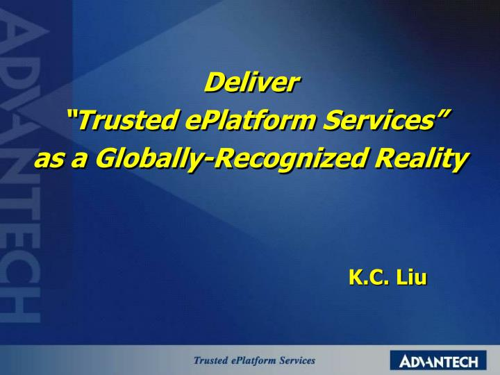 Deliver trusted eplatform services as a globally recognized reality