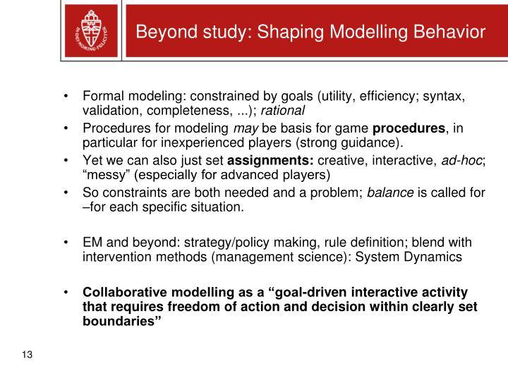 Beyond study: Shaping Modelling Behavior