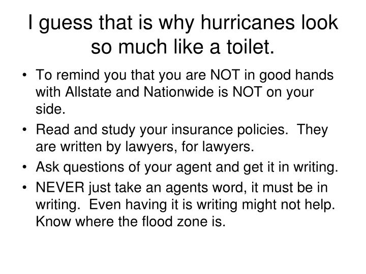 I guess that is why hurricanes look so much like a toilet.