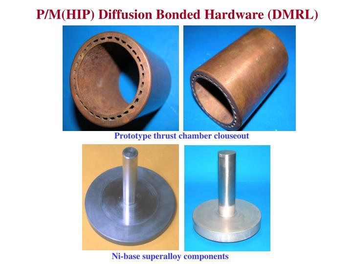 P/M(HIP) Diffusion Bonded Hardware (DMRL)