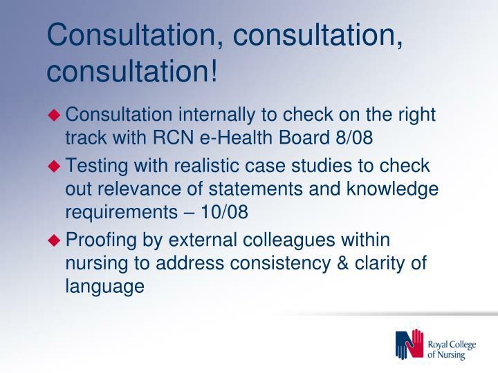 Consultation, consultation, consultation!