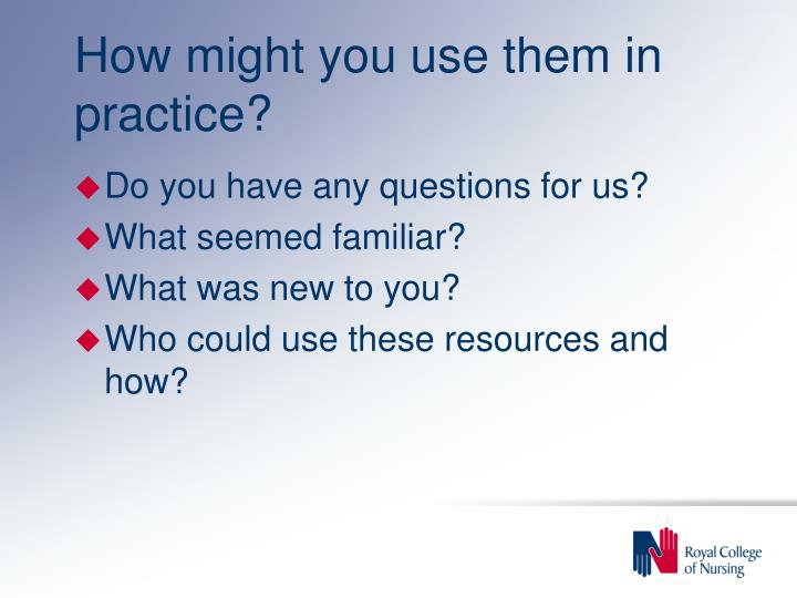How might you use them in practice?