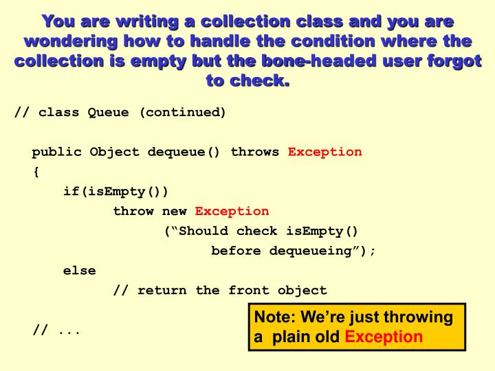 You are writing a collection class and you are wondering how to handle the condition where the collection is empty but the bone-headed user forgot to check.