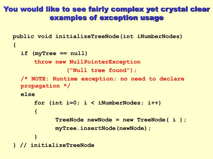 You would like to see fairly complex yet crystal clear examples of exception usage