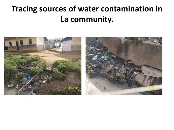 Tracing sources of water contamination in La community.