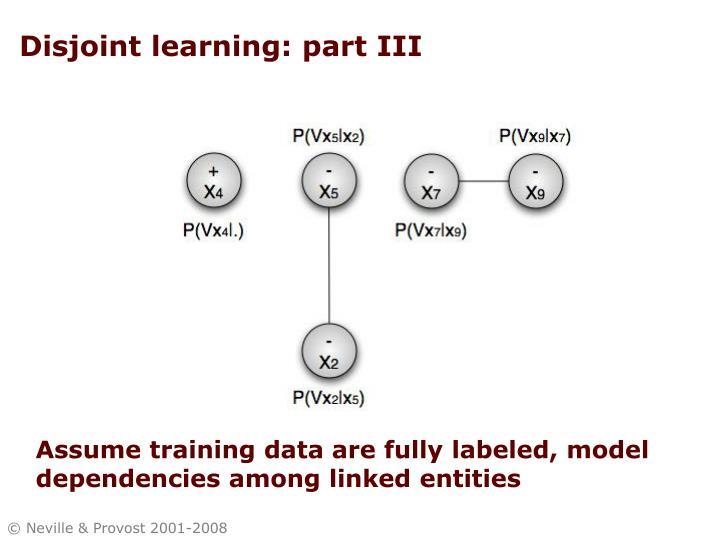 Disjoint learning: part III