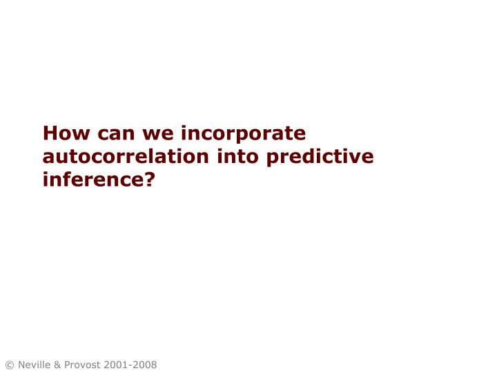 How can we incorporate autocorrelation into predictive inference?