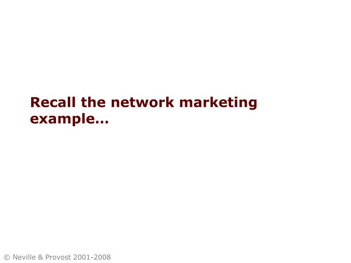 Recall the network marketing example…