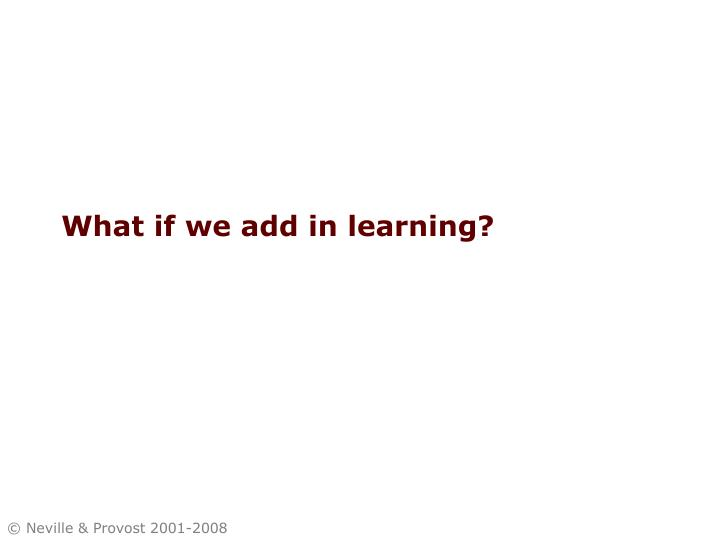 What if we add in learning?