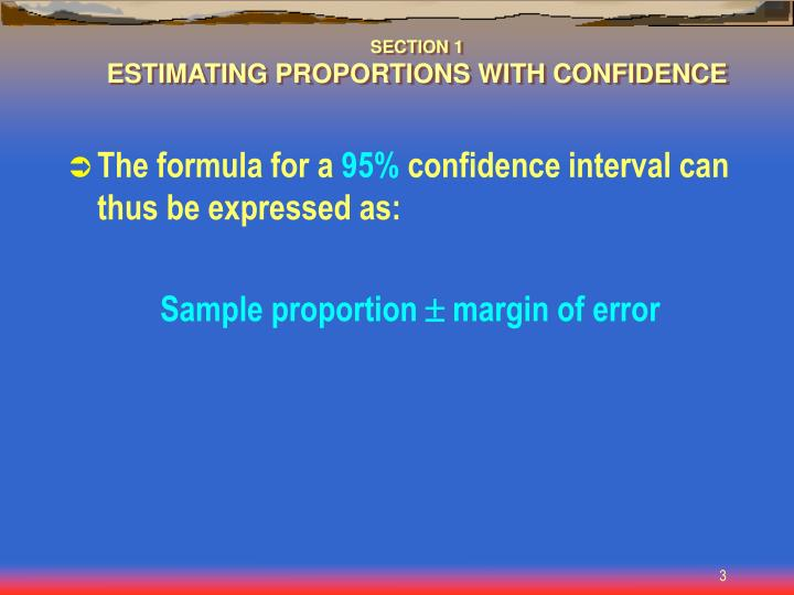 Section 1 estimating proportions with confidence1