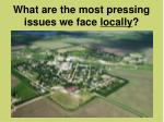 what are the most pressing issues we face locally