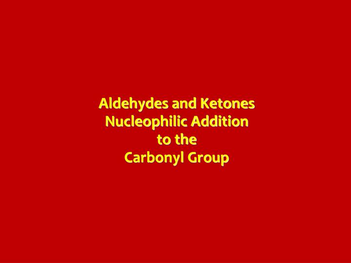 Aldehydes and ketones nucleophilic addition to the carbonyl group