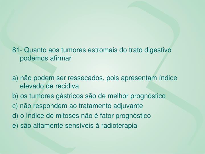 81- Quanto aos tumores estromais do trato digestivo podemos afirmar