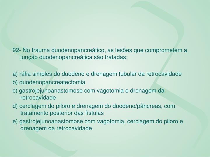 92- No trauma duodenopancreático, as lesões que comprometem a junção duodenopancreática são tratadas: