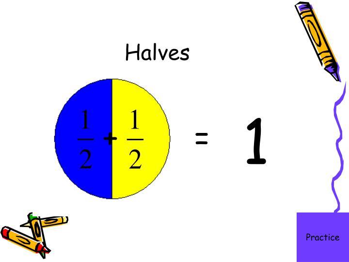 Halves