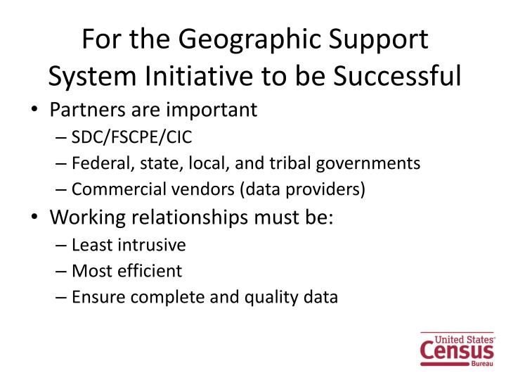 For the Geographic Support System Initiative to be Successful