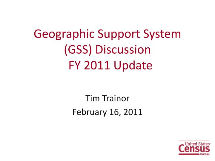 Geographic support system gss discussion fy 2011 update
