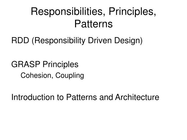 Responsibilities, Principles, Patterns